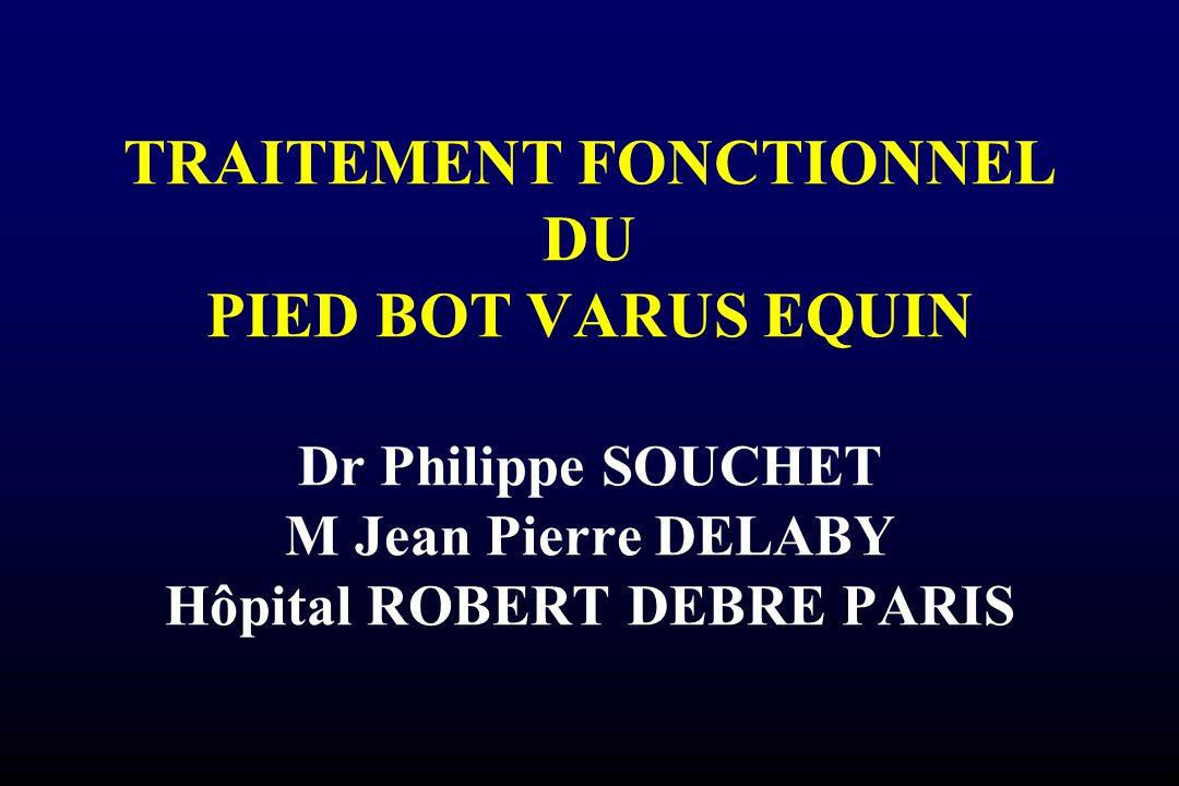 TRAITEMENT FONCTIONNEL DU PIED BOT VARUS EQUIN Dr Philippe SOUCHET M Jean Pierre DELABY Hôpital ROBERT DEBRE PARIS