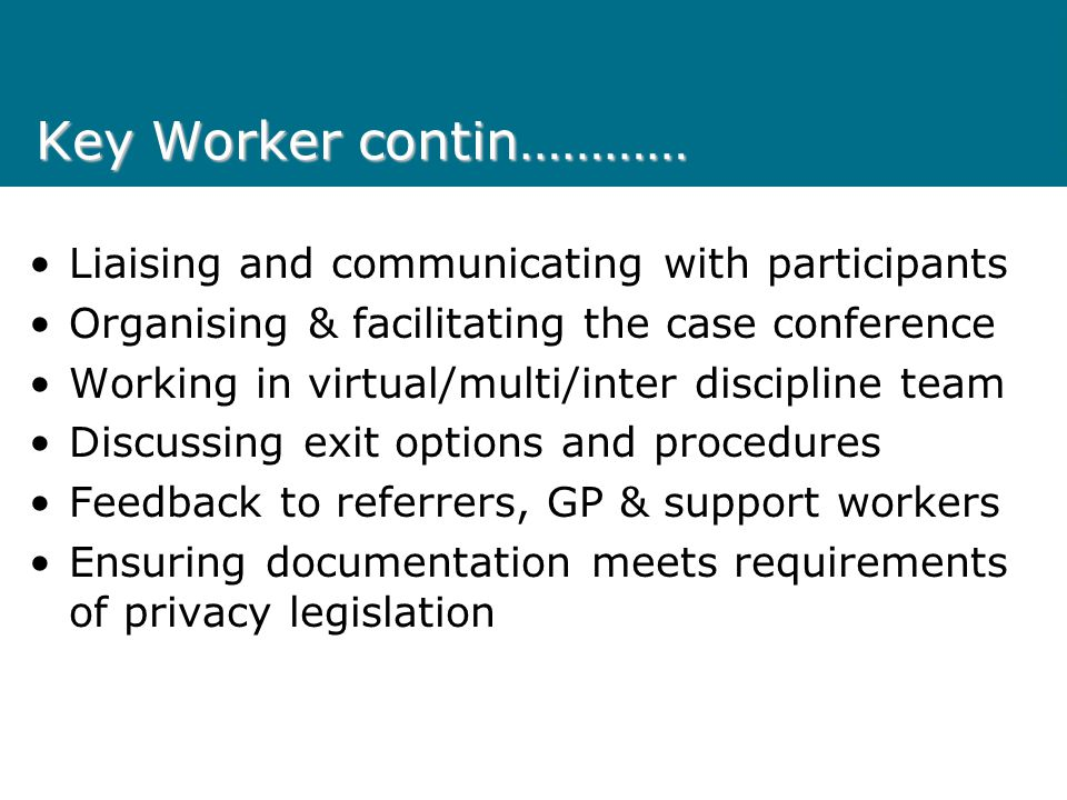 Key Worker contin………… Liaising and communicating with participants