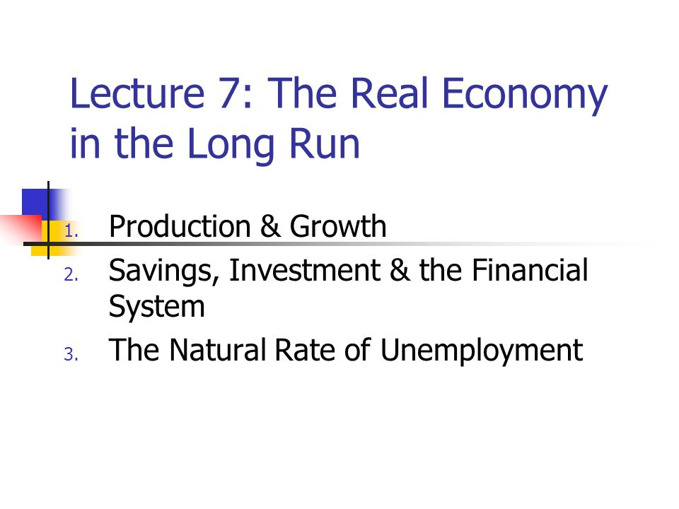 Lecture 7: The Real Economy in the Long Run