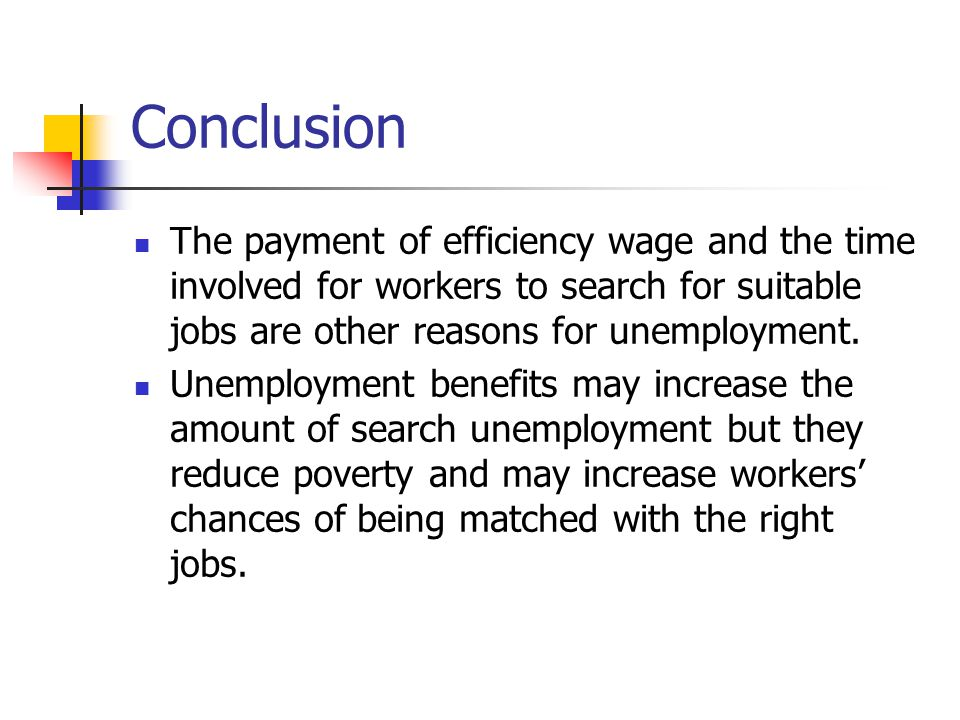 Conclusion The payment of efficiency wage and the time involved for workers to search for suitable jobs are other reasons for unemployment.