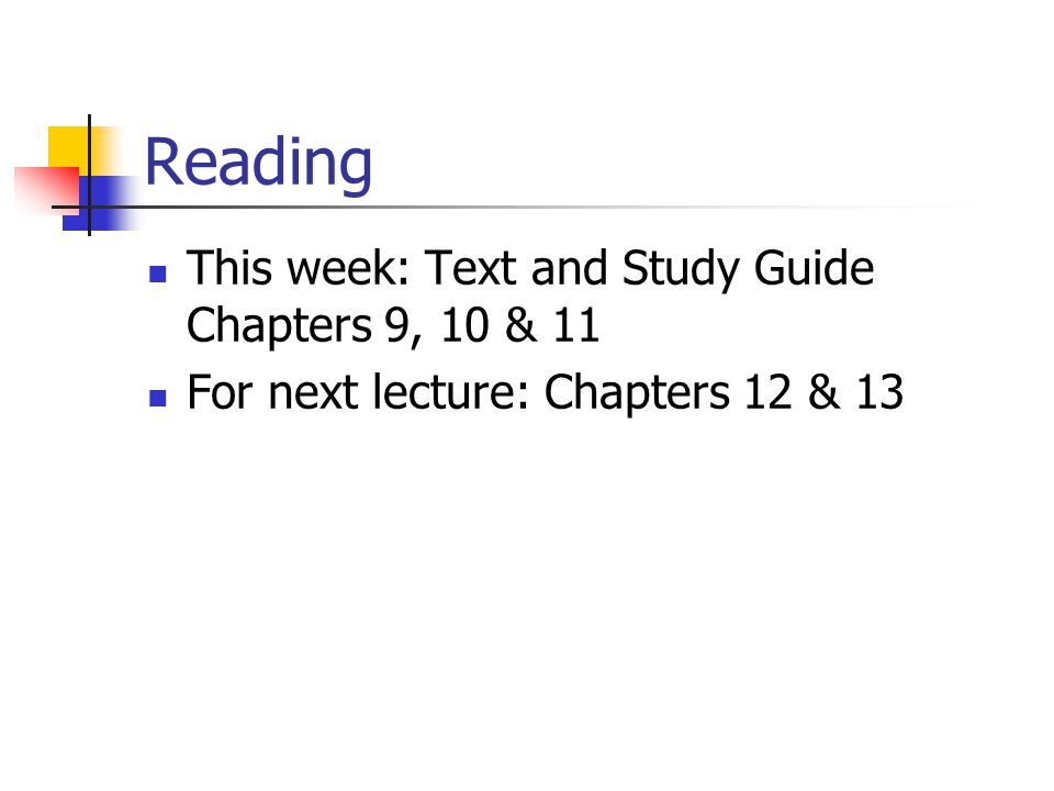 Reading This week: Text and Study Guide Chapters 9, 10 & 11