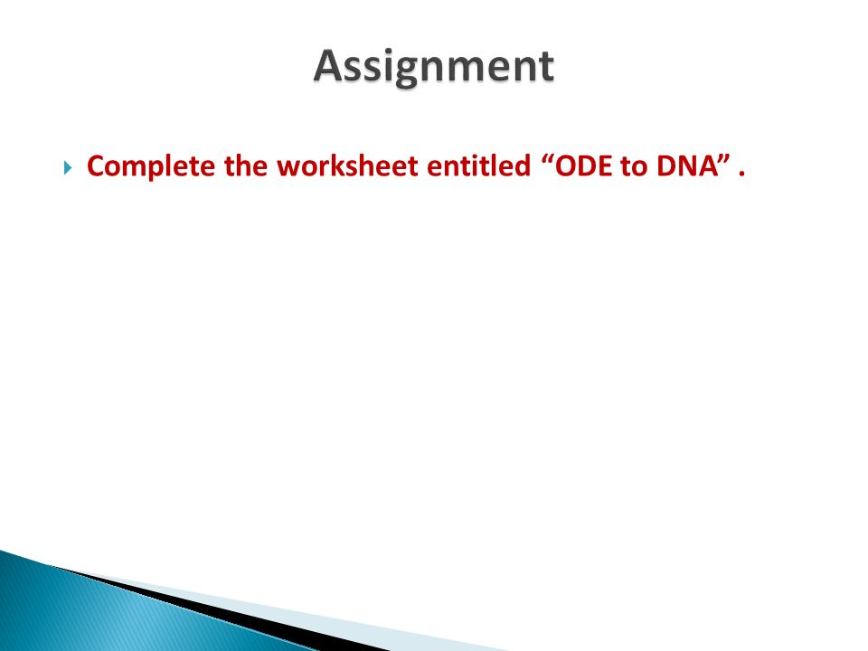 Assignment Complete the worksheet entitled ODE to DNA .