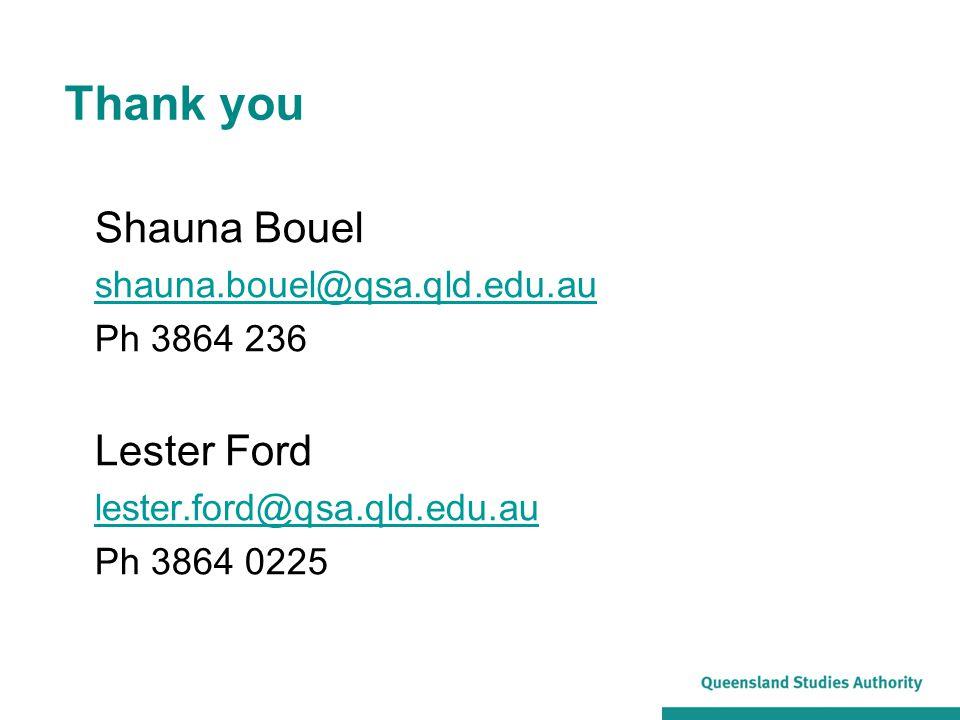 Thank you Shauna Bouel Lester Ford shauna.bouel@qsa.qld.edu.au