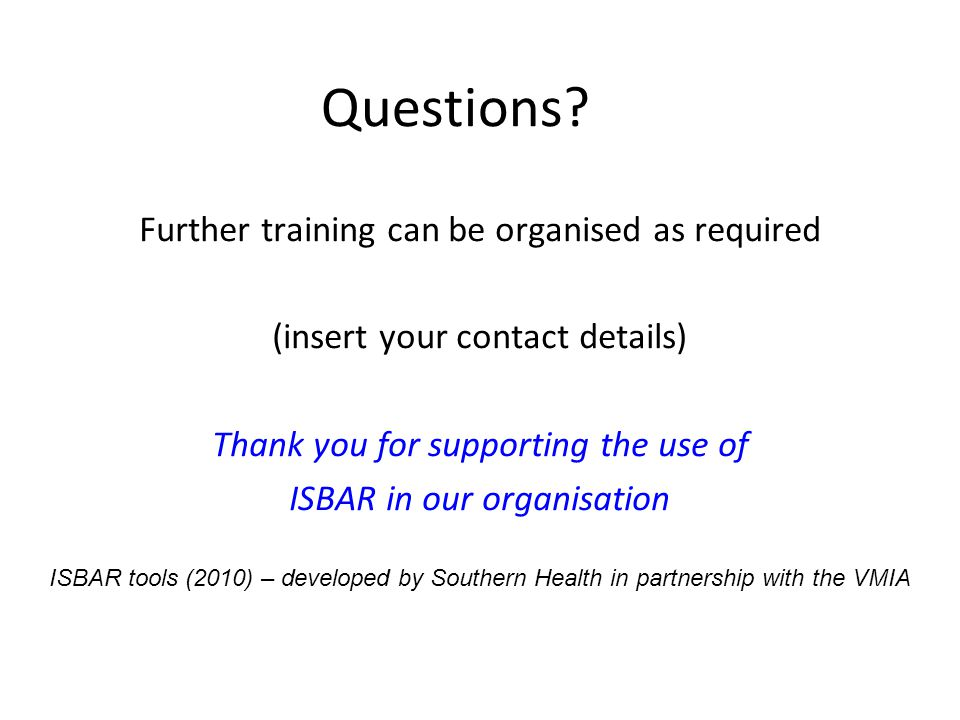 Questions Further training can be organised as required