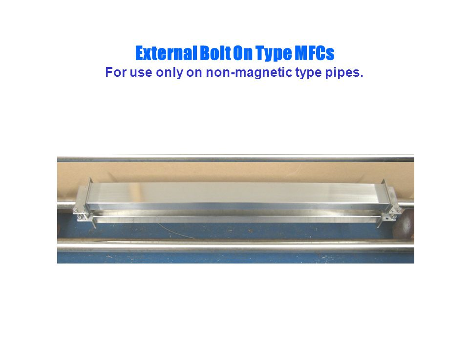External Bolt On Type MFCs For use only on non-magnetic type pipes.