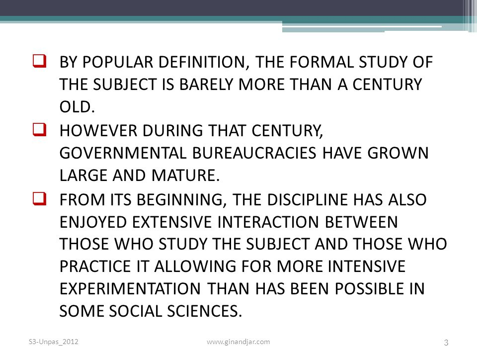BY POPULAR DEFINITION, THE FORMAL STUDY OF THE SUBJECT IS BARELY MORE THAN A CENTURY OLD.