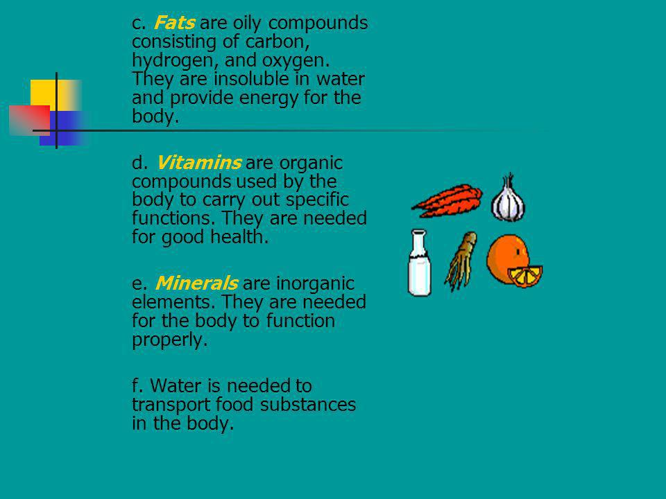 f. Water is needed to transport food substances in the body.