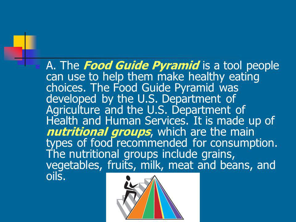 A. The Food Guide Pyramid is a tool people can use to help them make healthy eating choices.