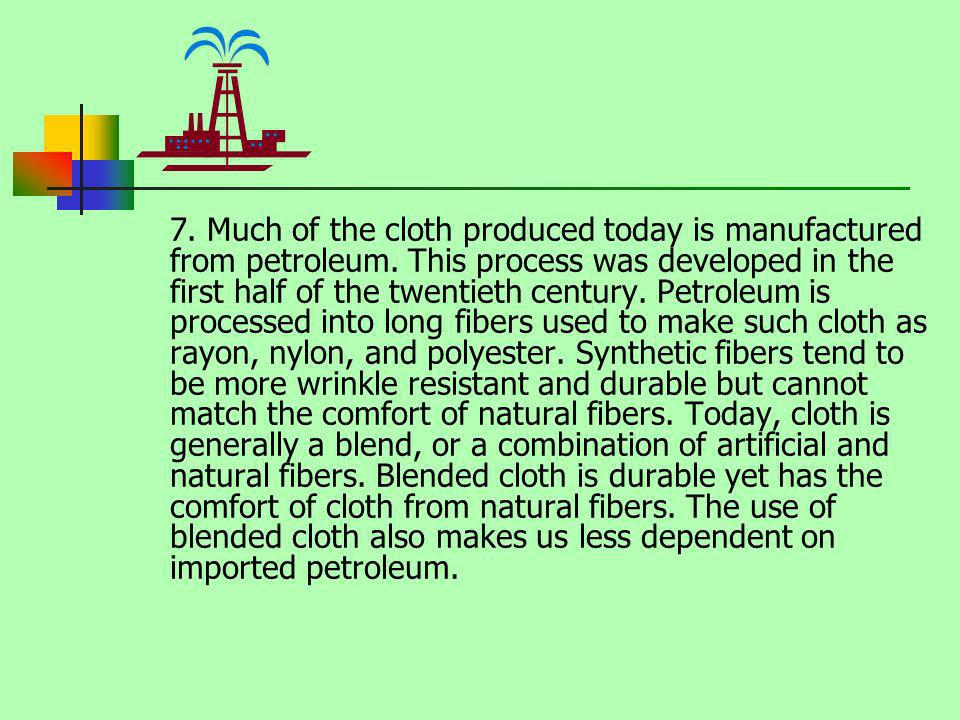 7. Much of the cloth produced today is manufactured from petroleum