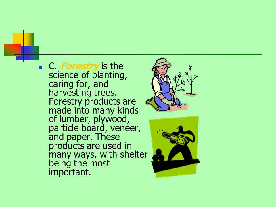 C. Forestry is the science of planting, caring for, and harvesting trees.