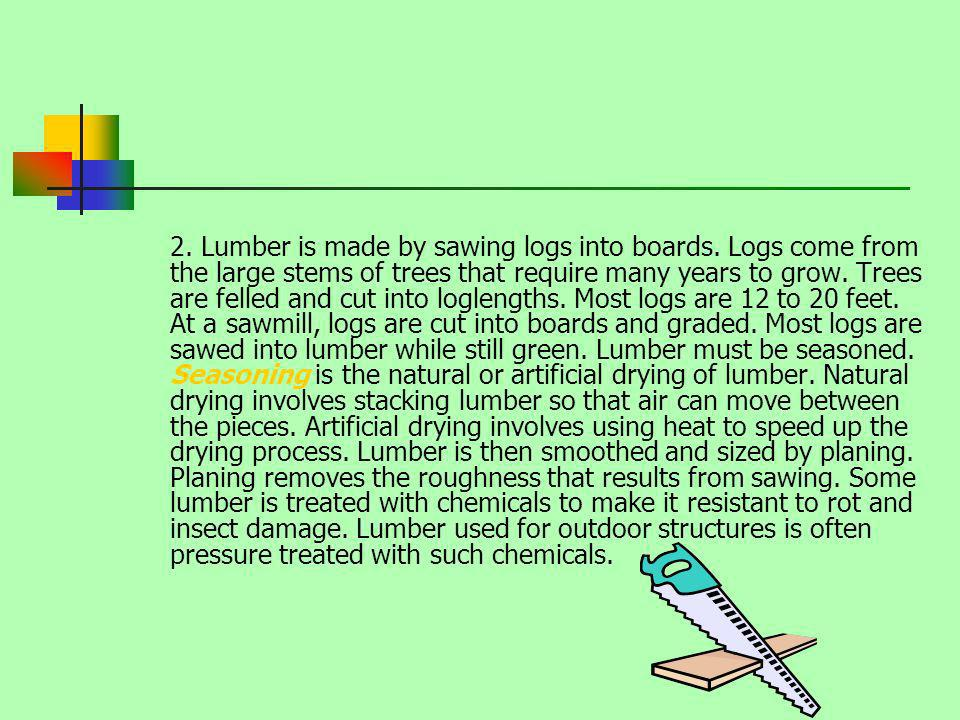 2. Lumber is made by sawing logs into boards