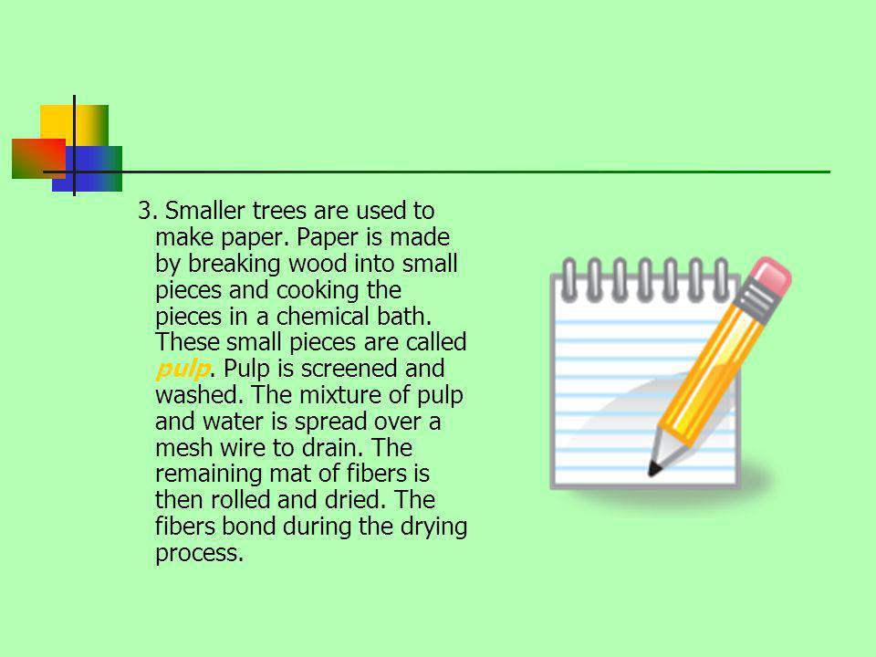 3. Smaller trees are used to make paper