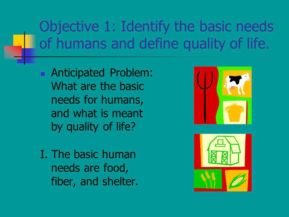 Objective 1: Identify the basic needs of humans and define quality of life.