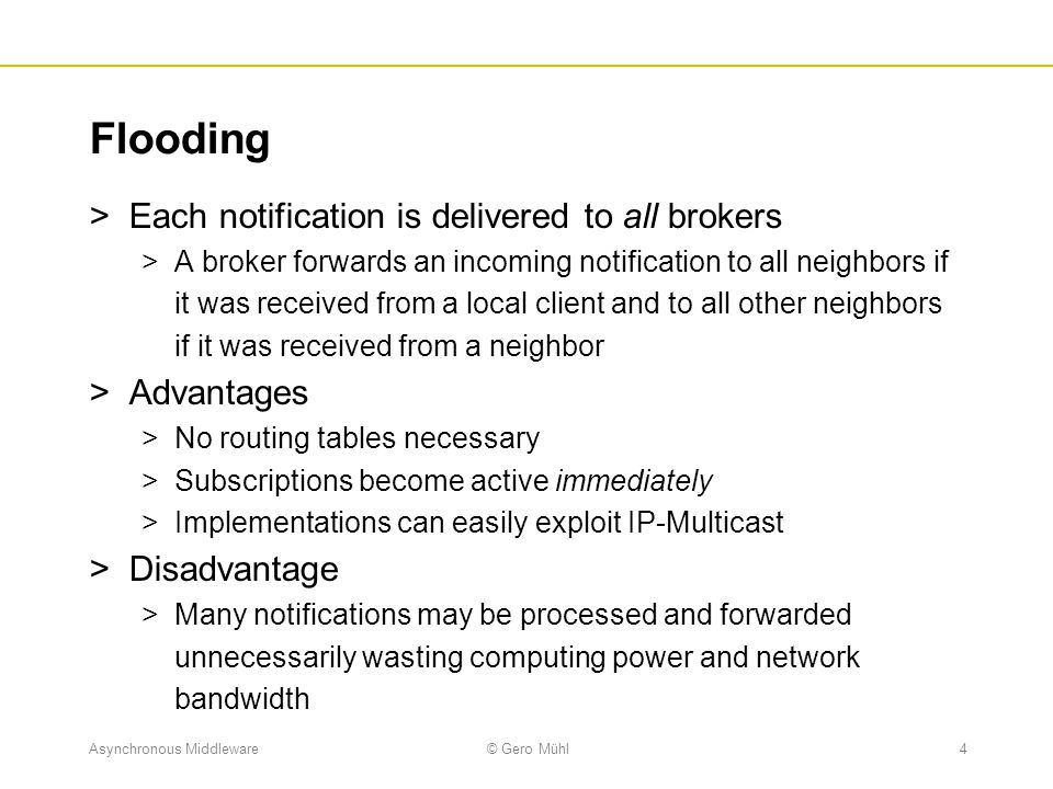 Flooding Each notification is delivered to all brokers Advantages