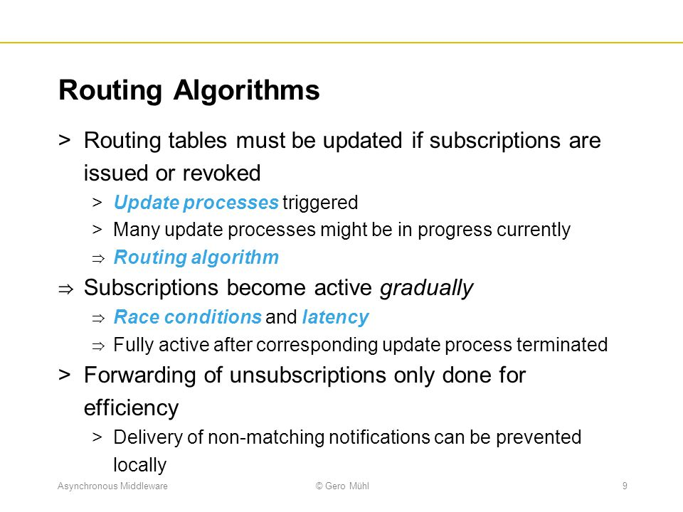 Routing Algorithms Routing tables must be updated if subscriptions are issued or revoked. Update processes triggered.