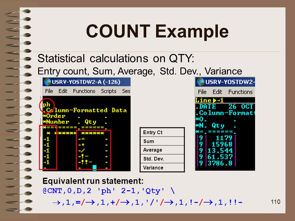 COUNT ExampleStatistical calculations on QTY: Entry count, Sum, Average, Std. Dev., Variance. Entry Ct.