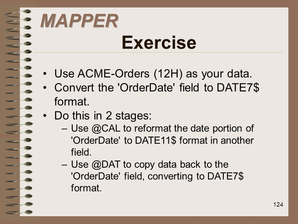 MAPPER Exercise Use ACME-Orders (12H) as your data.