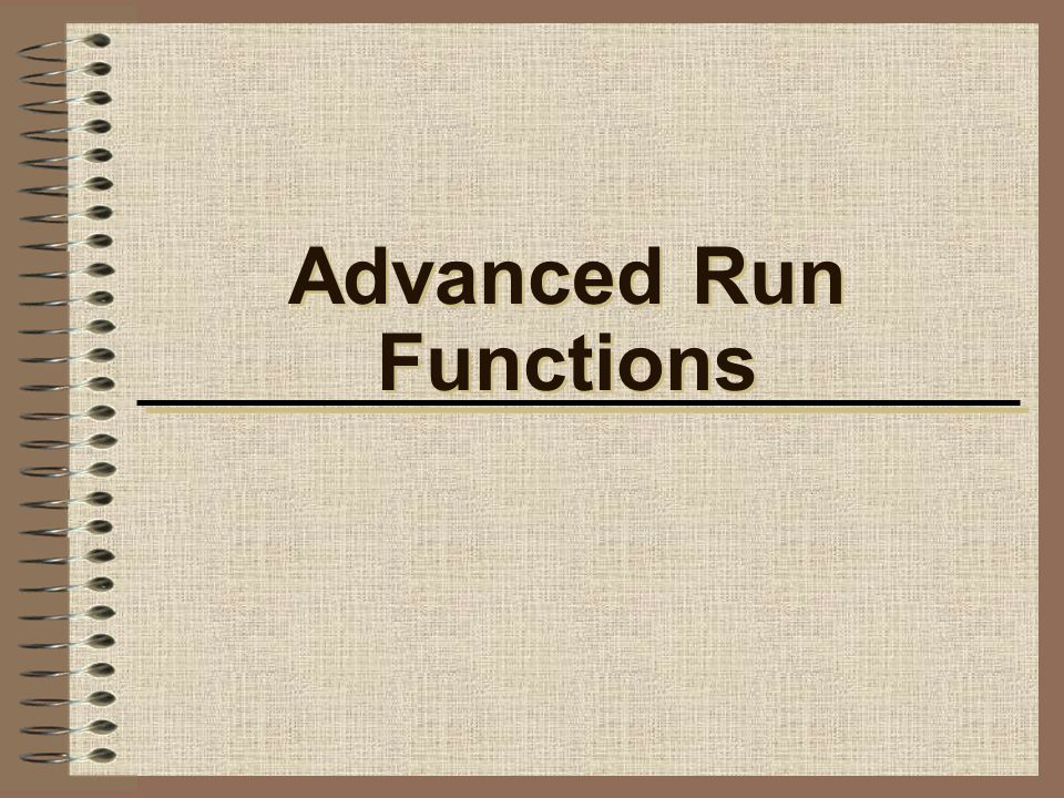 Advanced Run Functions