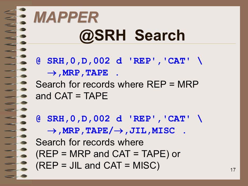 MAPPER @SRH Search @ SRH,0,D,002 d REP , CAT \ ,MRP,TAPE .