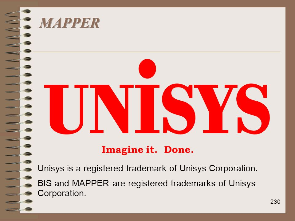 MAPPERClosing remarks. Imagine it. Done. Unisys is a registered trademark of Unisys Corporation.