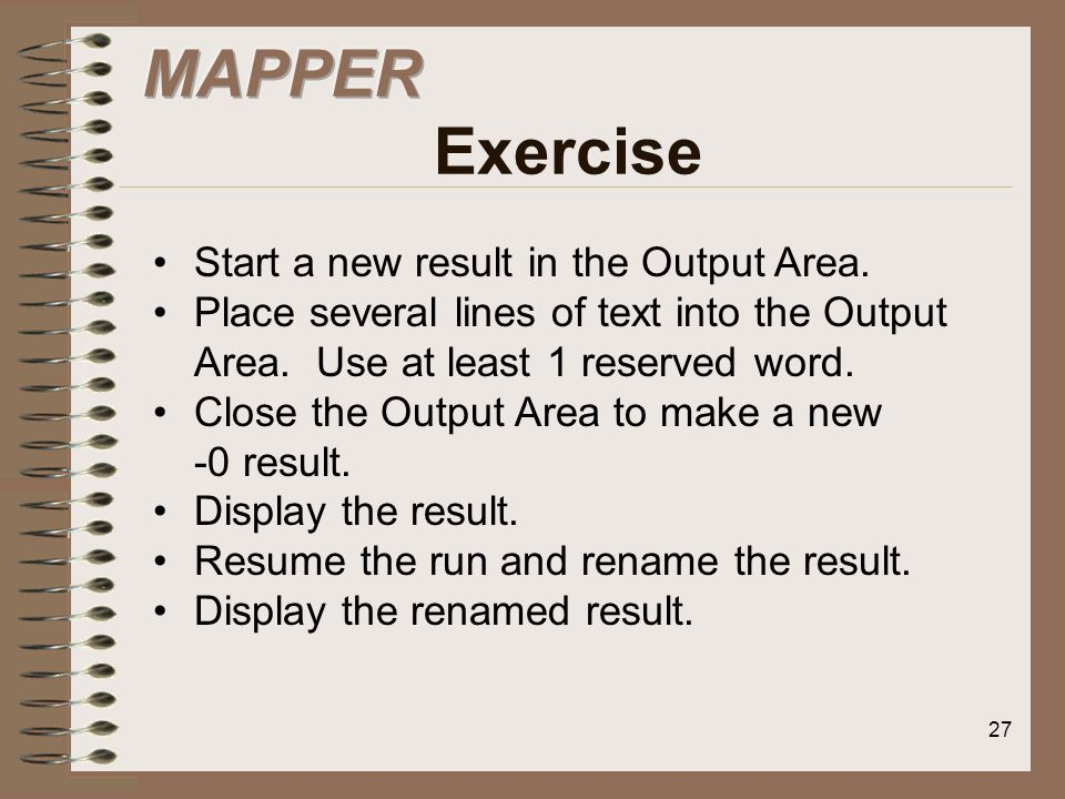 MAPPER Exercise Start a new result in the Output Area.