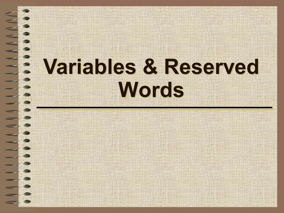 Variables & Reserved Words