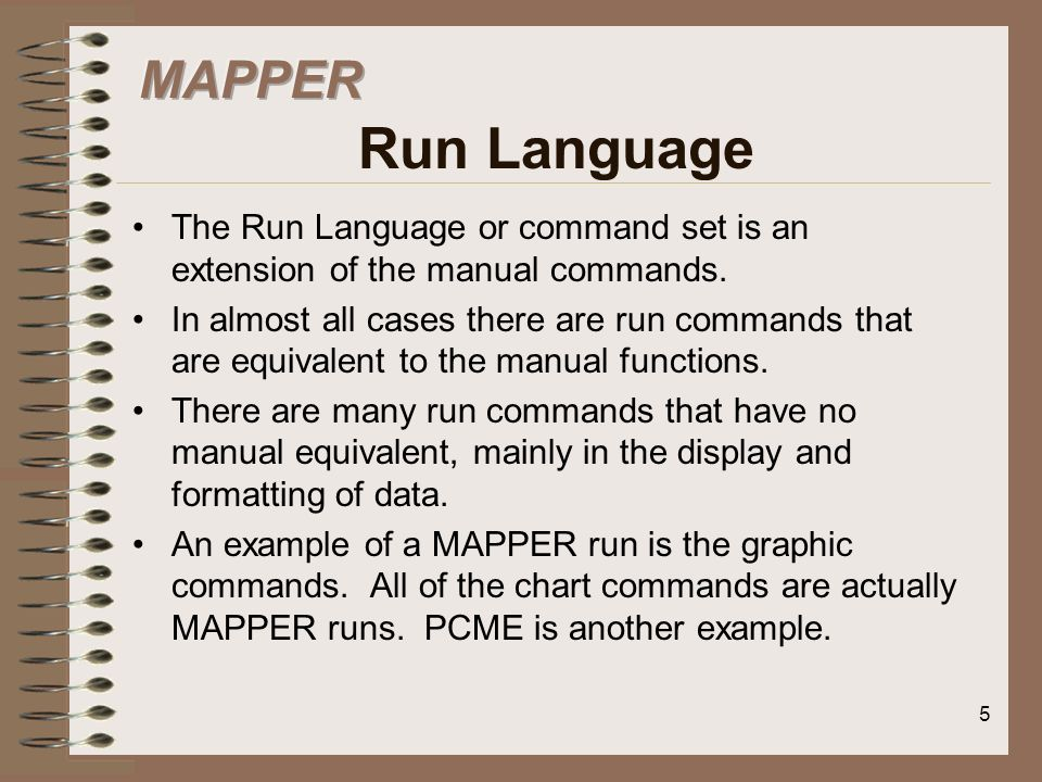 MAPPER Run LanguageThe Run Language or command set is an extension of the manual commands.
