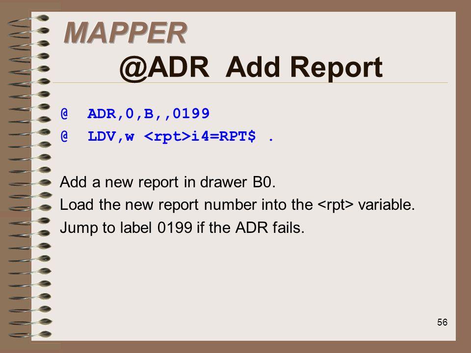 MAPPER @ADR Add Report @ ADR,0,B,,0199 @ LDV,w <rpt>i4=RPT$ .