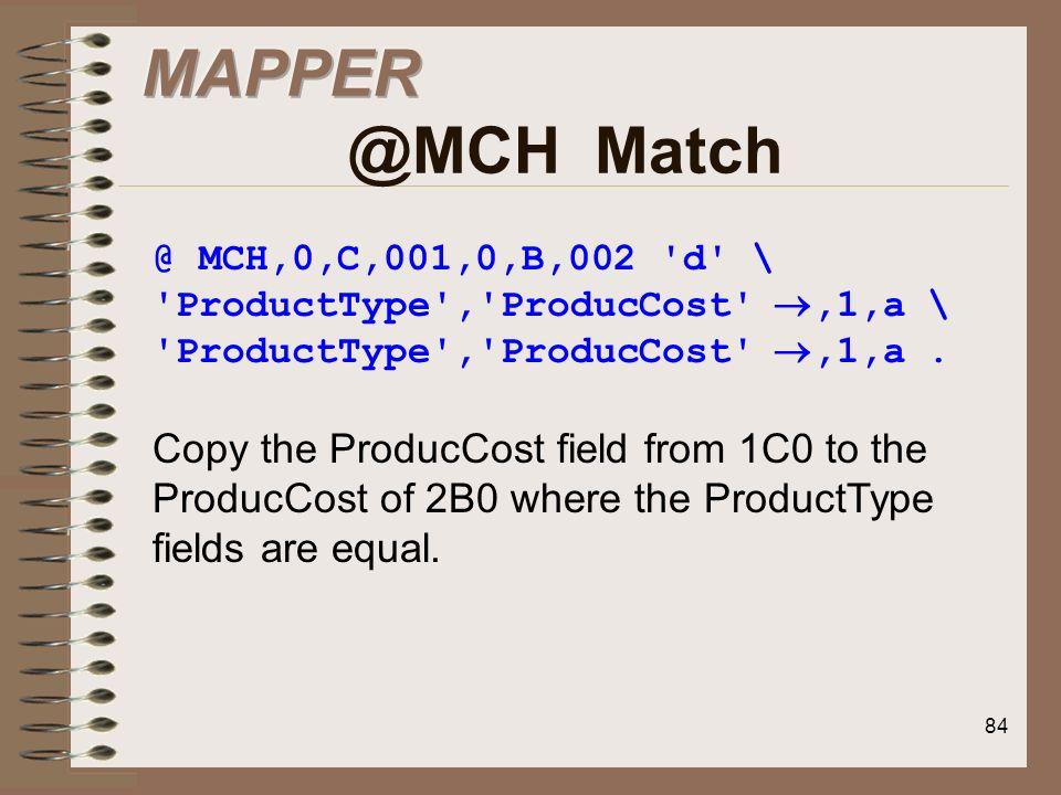 MAPPER @MCH Match@ MCH,0,C,001,0,B,002 d \ ProductType , ProducCost ,1,a \ ProductType , ProducCost ,1,a .