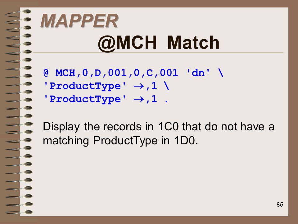 MAPPER @MCH Match@ MCH,0,D,001,0,C,001 dn \ ProductType ,1 \ ProductType ,1 .