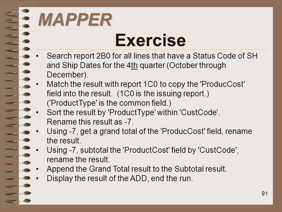 MAPPER Exercise Search report 2B0 for all lines that have a Status Code of SH and Ship Dates for the 4th quarter (October through December).