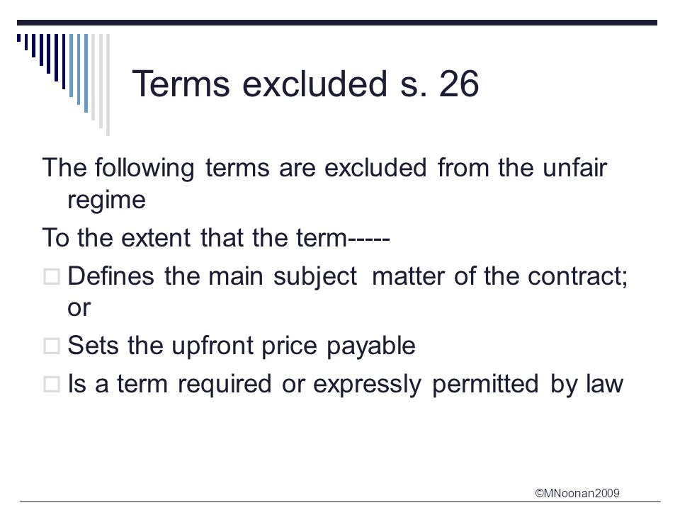 Terms excluded s. 26 The following terms are excluded from the unfair regime. To the extent that the term-----