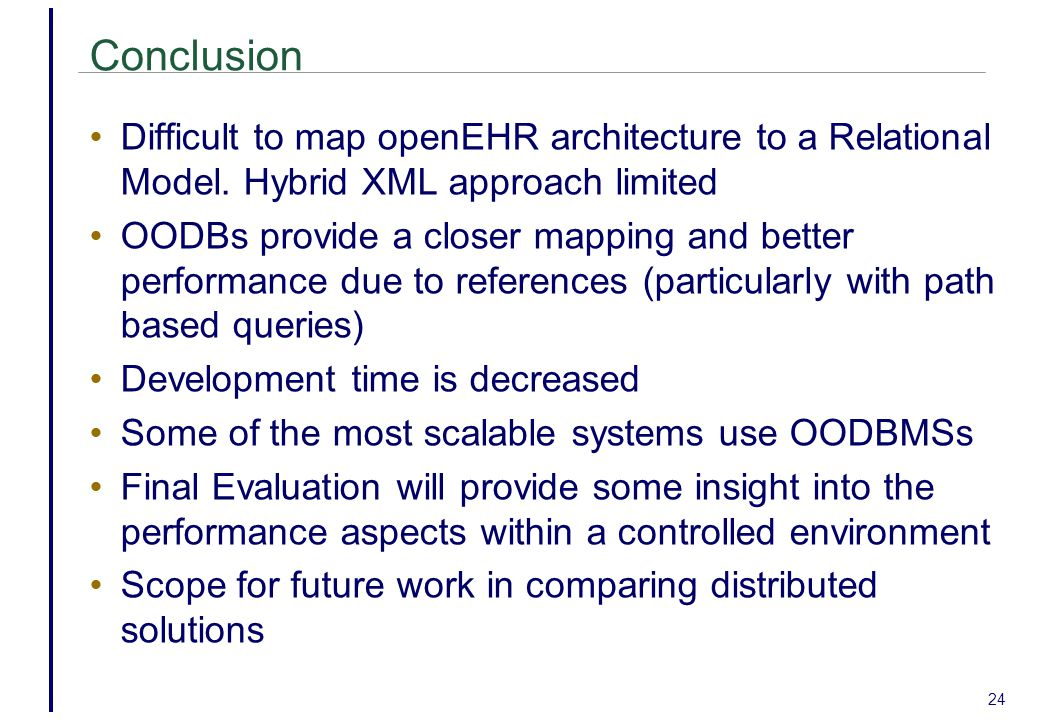 Conclusion Difficult to map openEHR architecture to a Relational Model. Hybrid XML approach limited.