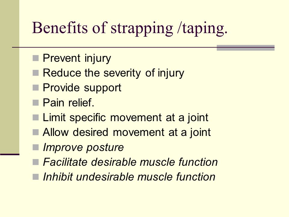 Benefits of strapping /taping.