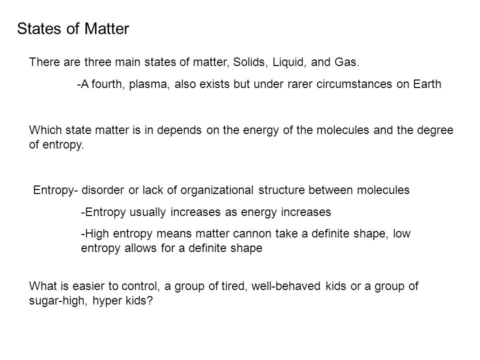 States of Matter There are three main states of matter, Solids, Liquid, and Gas.
