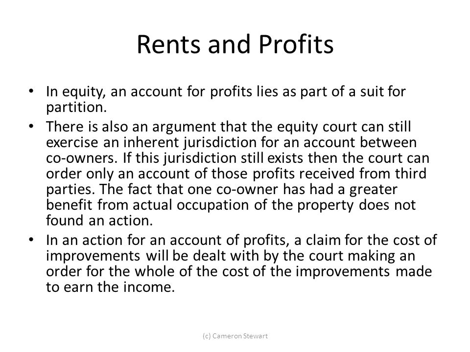 Rents and Profits In equity, an account for profits lies as part of a suit for partition.