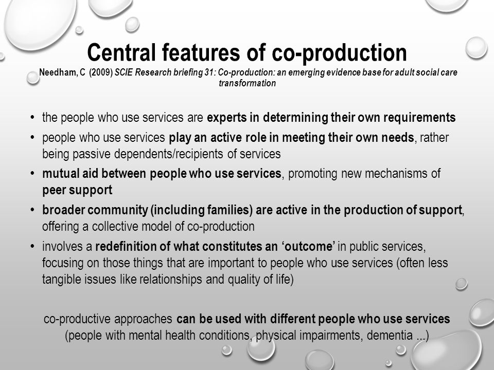 Central features of co-production Needham, C (2009) SCIE Research briefing 31: Co-production: an emerging evidence base for adult social care transformation