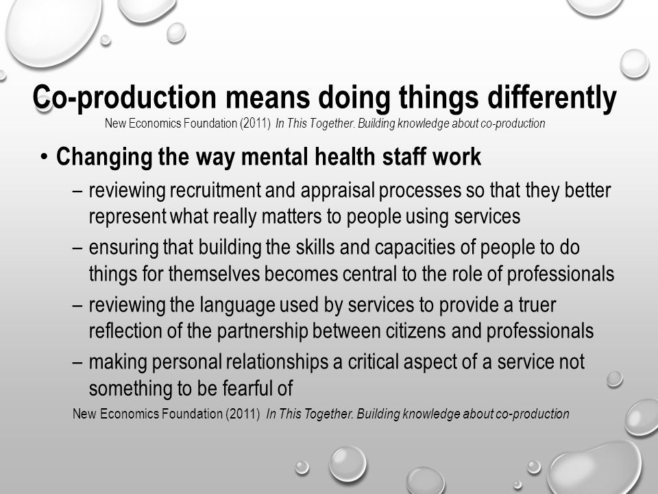Co-production means doing things differently New Economics Foundation (2011) In This Together. Building knowledge about co-production