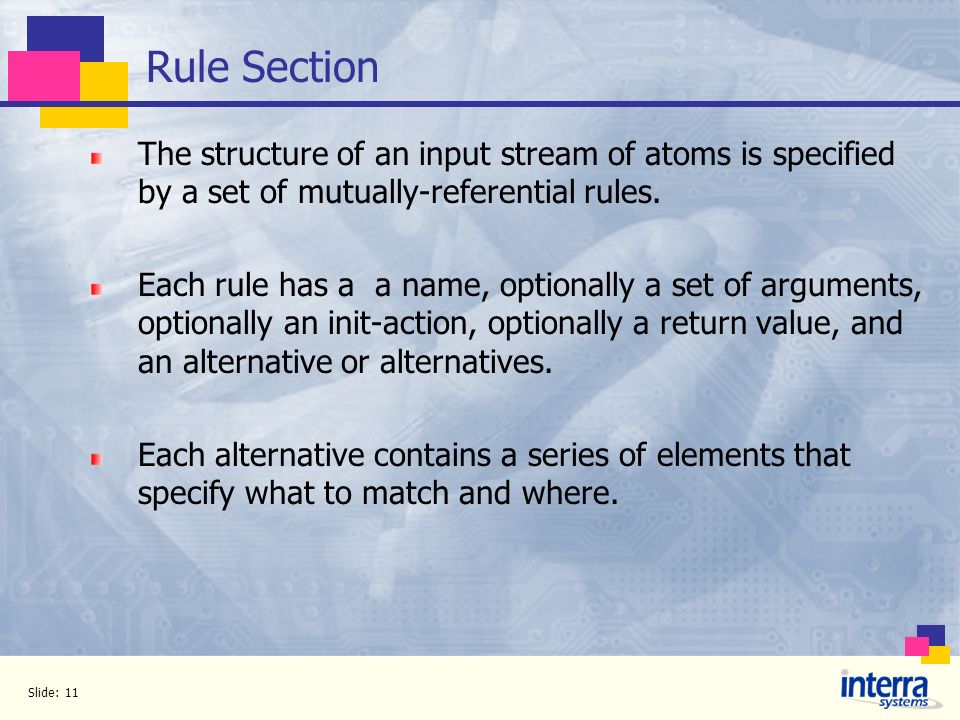 Rule Section The structure of an input stream of atoms is specified by a set of mutually-referential rules.