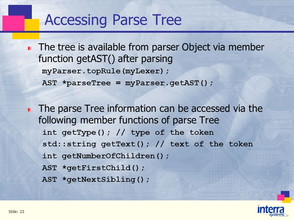 Accessing Parse Tree The tree is available from parser Object via member function getAST() after parsing.