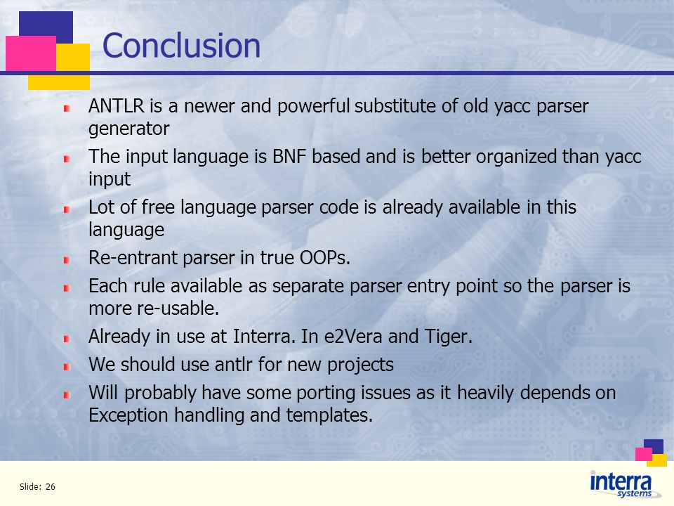 Conclusion ANTLR is a newer and powerful substitute of old yacc parser generator.