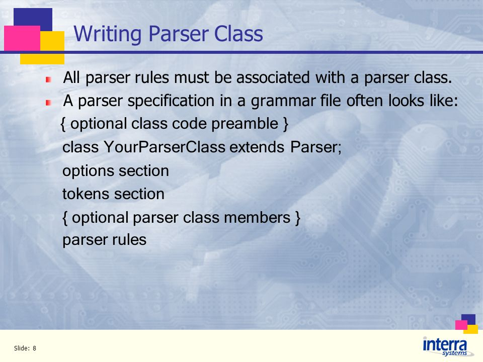 Writing Parser Class All parser rules must be associated with a parser class. A parser specification in a grammar file often looks like: