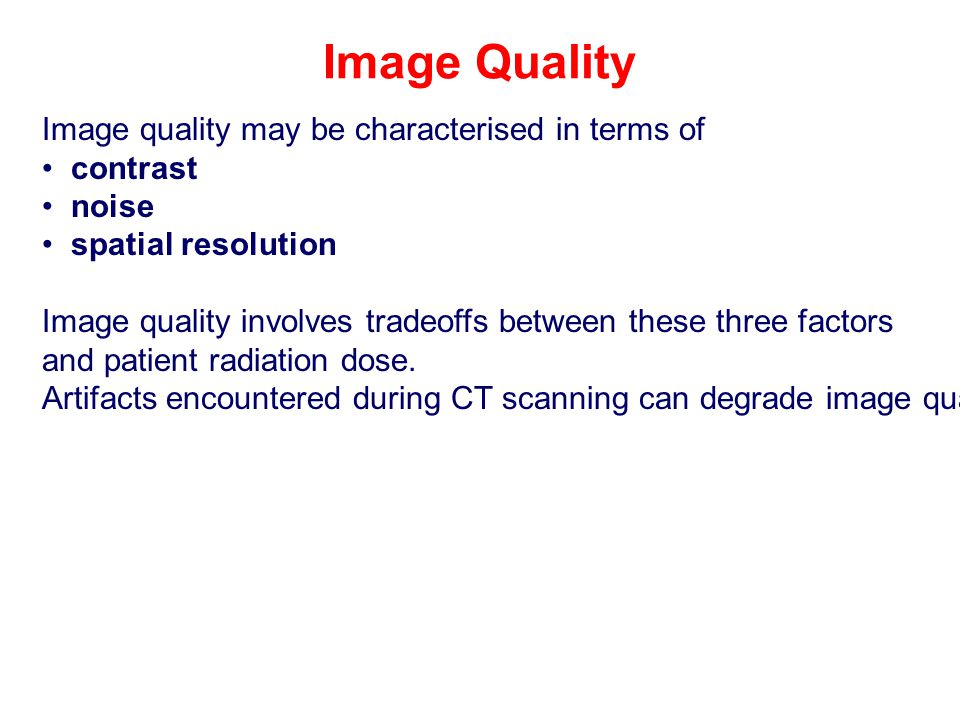 Image Quality Image quality may be characterised in terms of contrast