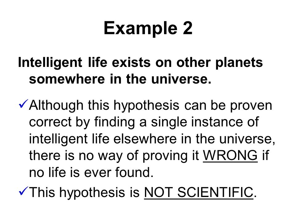Example 2 Intelligent life exists on other planets somewhere in the universe.