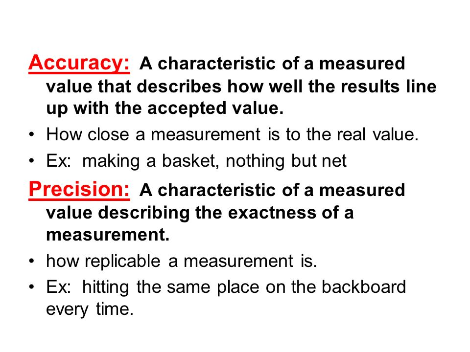 Accuracy: A characteristic of a measured value that describes how well the results line up with the accepted value.