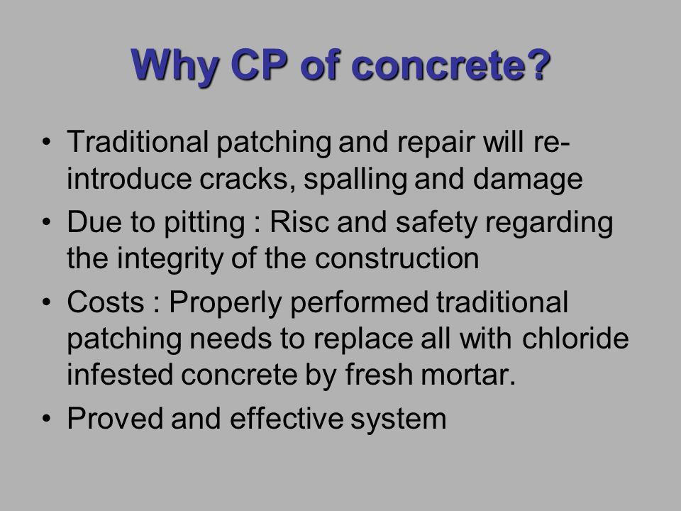 Why CP of concrete Traditional patching and repair will re-introduce cracks, spalling and damage.