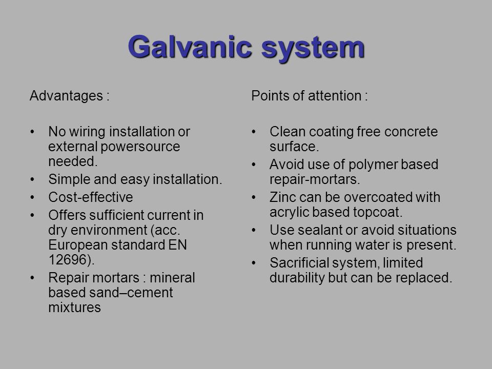 Galvanic system Advantages :