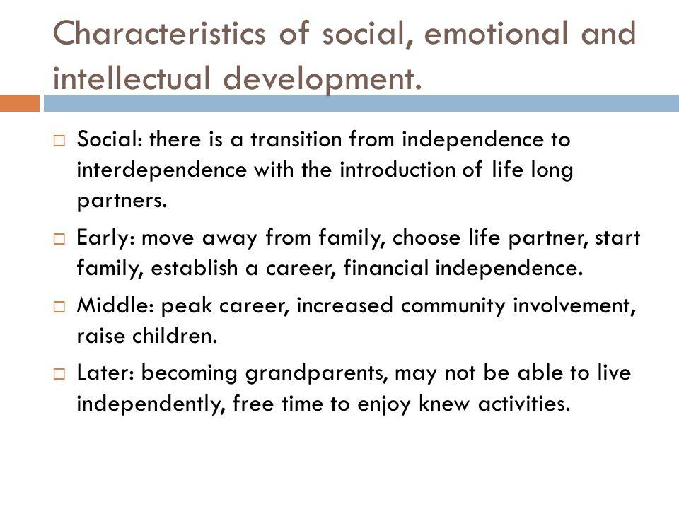 Characteristics of social, emotional and intellectual development.