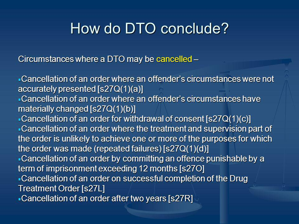 How do DTO conclude Circumstances where a DTO may be cancelled –