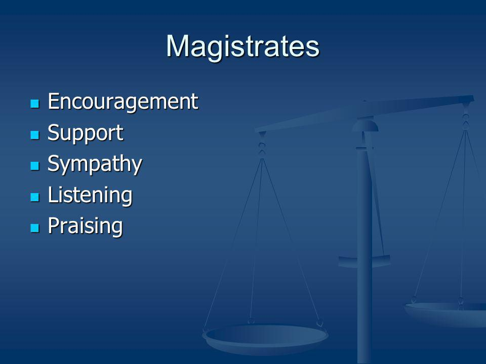 Magistrates Encouragement Support Sympathy Listening Praising